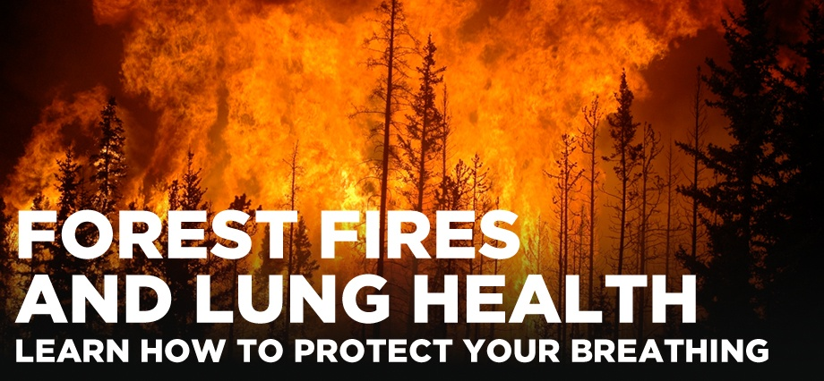 Forest fires and lung health. Learn how to protect your breathing.